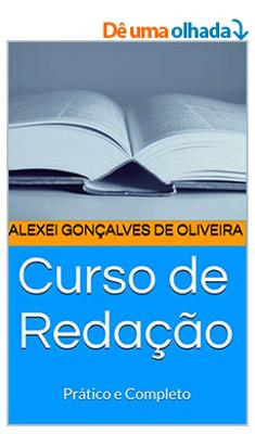 Ebook - Curso de Redação - Prático e Completo - Autor: Prof. Alexei Gonçalves de Oliveira - Prefácio por Percival Puggina